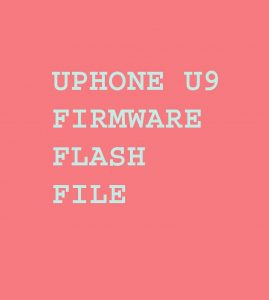 UPHONE U9 FIRMWARE FLASH FILE (STOCK ROM) | firmwareus